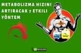 Metabolizma Hızınızı Artıracak 7 Etkili Yöntem